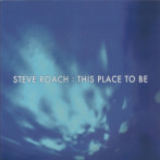 Steve Roach | This Place To Be