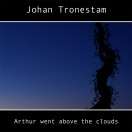 Johan Tronestam | Arthur Went Above the Clouds