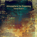 Steve Roach | Atmosphere for Dreaming